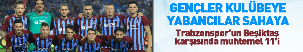 Trabzonspor'un muhtemel Beşiktaş 11'i