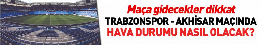 Trabzonspor Akhisar maçında hava durumu nasıl olacak?