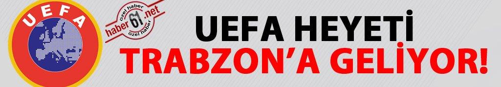 UEFA heyeti Trabzon'a geliyor!