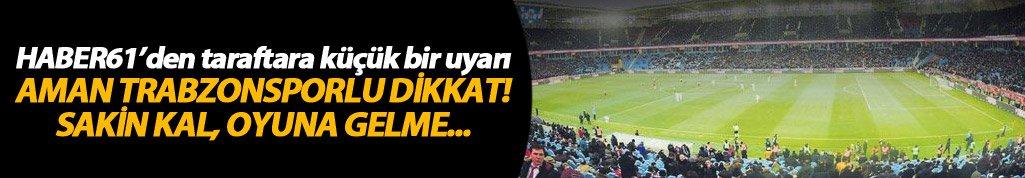 Aman Trabzonspor taraftarı dikkat!