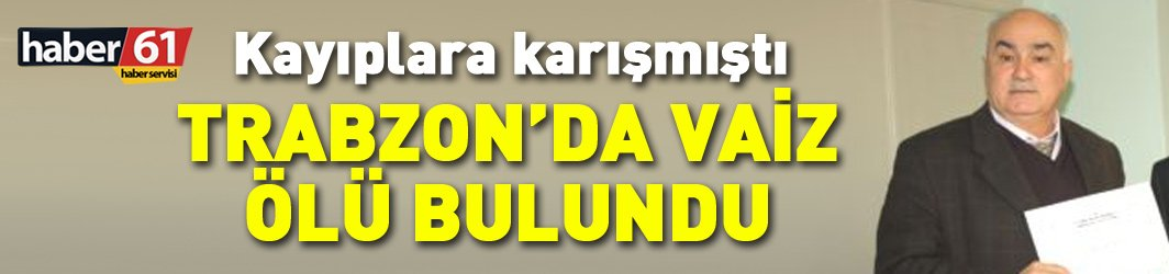 Trabzon'da şok olay! Vaiz ölü bulundu