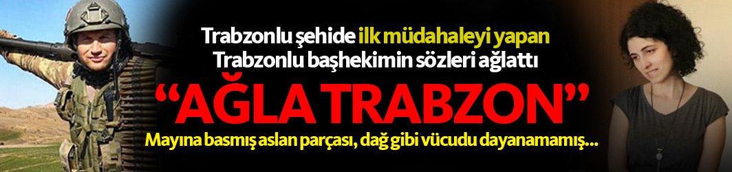 Trabzonlu şehide müdahale yapan başhekim herkesi ağlattı