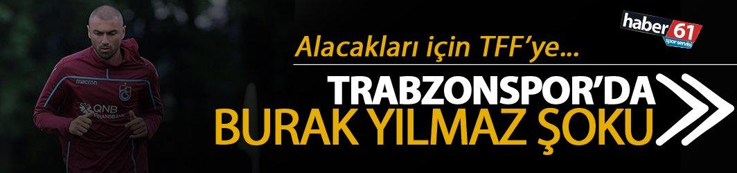 Trabzonspor'a Burak Yılmaz Şoku - TFF'ye başvurdu