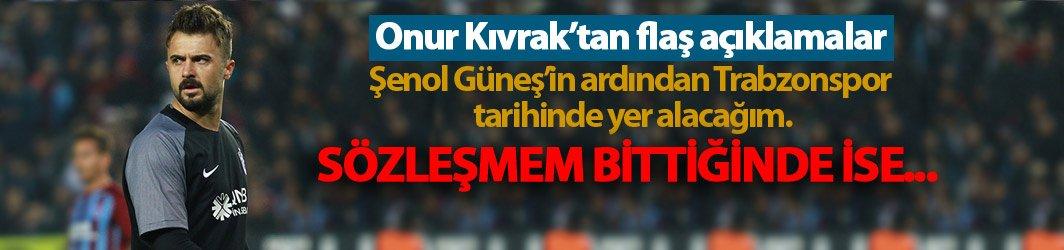 Onur: Trabzonspor'da sözleşmem bittiğinde...