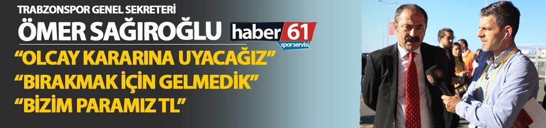 Ömer Sağıroğlu'dan Haber61'e önemli açıklamalar