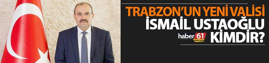 Trabzon'un yeni Valisi İsmail Ustaoğlu oldu - 44. Trabzon valisi İsmail Ustaoğlu kimdir?