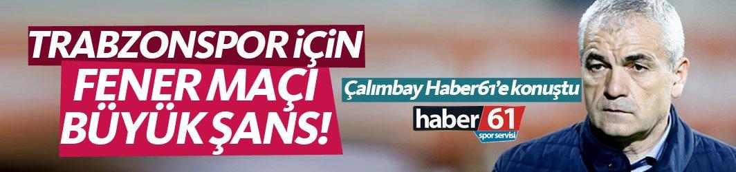 Rıza Çalımbay: Trabzonspor için Fenerbahçe maçı büyük şans