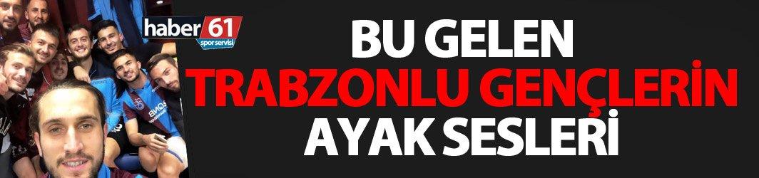 Bu gelen Trabzonlu gençlerin ayak sesleri!