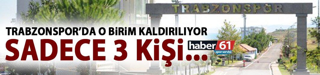 Trabzonspor'da o birim kaldırılacak! Sadece onlar konuşacak!