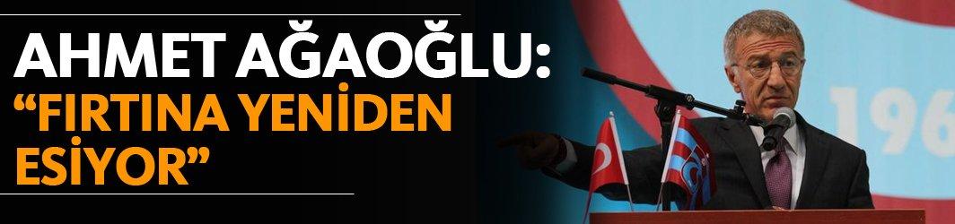 """Ahmet Ağaoğlu: """"Fırtına yeniden esiyor"""""""