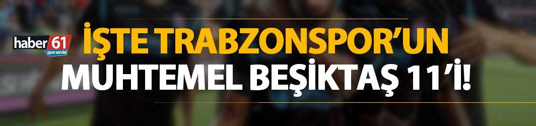 İşte Trabzonspor'un muhtemel Beşiktaş 11'i