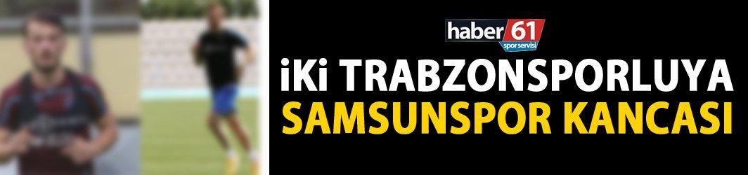 Samsunspor iki Trabzonsporlu'nun peşinde