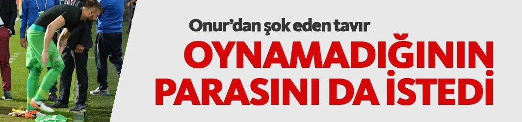 Trabzonspor'da Onur oynamadığını da almak istedi!
