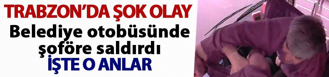 Trabzon'da otobüste şok! Şoföre saldırdı...
