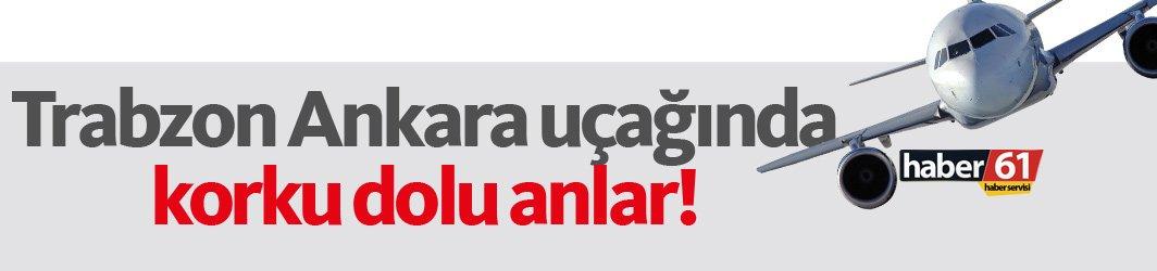 Trabzon Ankara uçağında korku dolu anlar!
