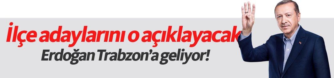 Trabzon'da ilçe adaylarını Erdoğan açıklayacak!