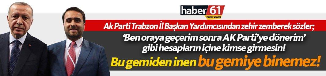 Ak Parti Trabzon İl Başkan Yardımcısından zehir zemberek sözler