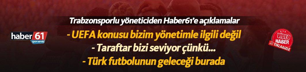 Trabzonsporlu yönetici Haluk Şahin: UEFA konusu bizim yönetimle ilgili değil