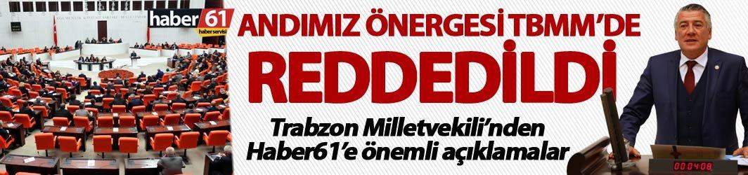 Andımız önergesi TBMM'de reddedildi – Trabzon Milletvekilinden Haber61'e açıklama…
