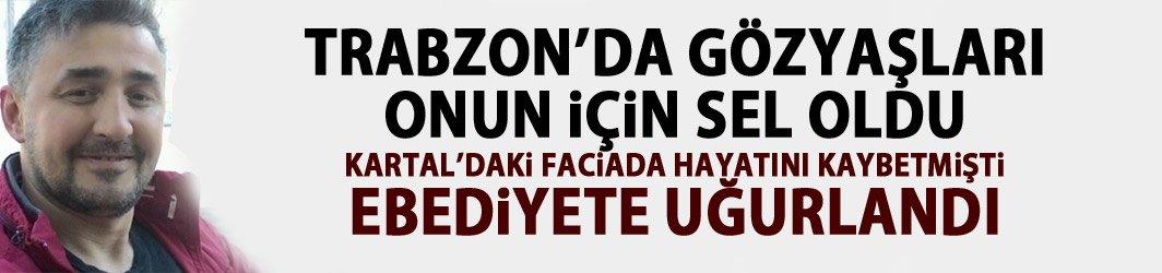 Kartal'daki faciada hayatını kaybeden Trabzonlu Balta'ya son veda