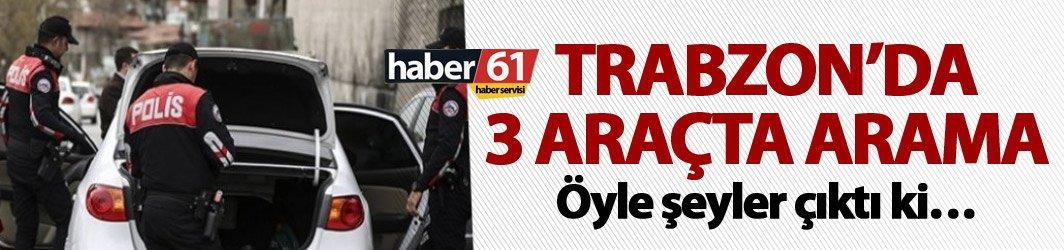 Trabzon'da 3 araçta arama - Her şey var