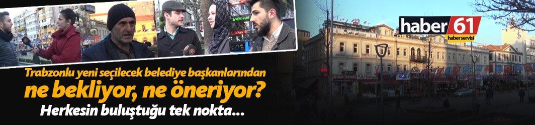 Trabzonlu yeni seçilecek belediye başkanlarından ne bekliyor?
