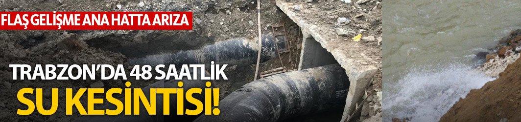 Trabzon'da 48 saatlik su kesintisi