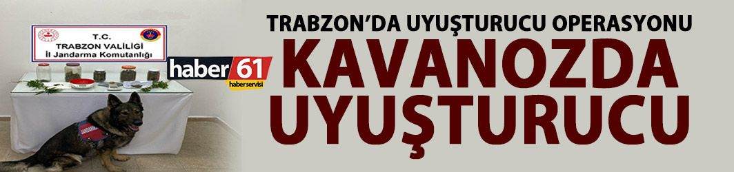 Trabzon'da uyuşturucu operasyonu! Satışa hazır 6 kavanoz