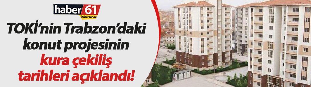 TOKİ'nin Trabzon'daki konut kura çekiliş tarihleri belli oldu!