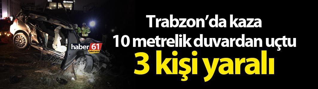 Trabzon'da araç 10 metrelik duvardan uçtu – 3 yaralı!