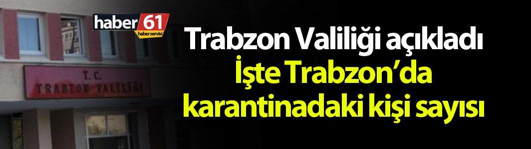 Trabzon Valiliği açıkladı! İşte Trabzon'da karantinadaki kişi sayısı