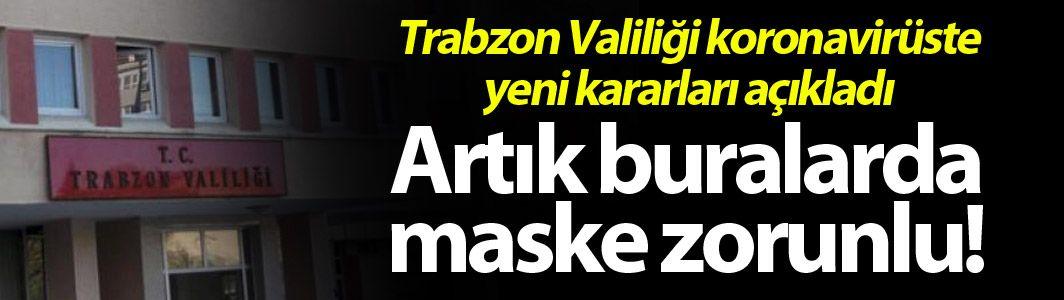 Trabzon Valiliği koronavirüsle mücadelede yeni kararları açıkladı