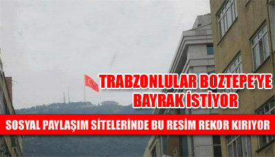 Trabzonlular Boztepe'ye bayrak istiyor