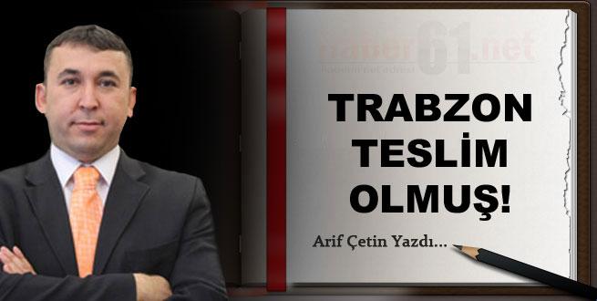 Trabzon teslim olmuş!
