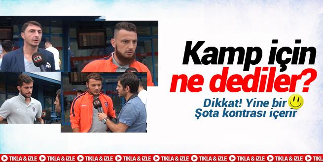 Trabzonspor'lu oyuncular kamp için ne dedi?