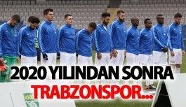Trabzonspor 2020'den sonra...