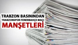 Trabzon basınından Trabzonspor Fenerbahçe maçı...