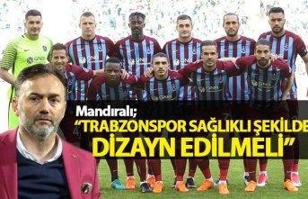 Mandıralı: Trabzonspor sağlıklı şekilde dizayn...