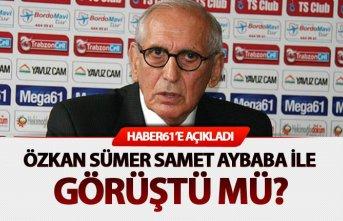 Özkan Sümer Haber61'e açıkladı: Samet Aybaba...