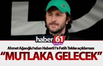 """Ağaoğlu: """"Fatih Tekke mutlaka gelecek"""""""