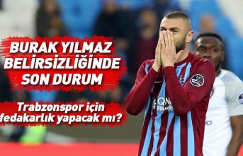 Trabzonspor'da Burak Yılmaz belirsizliği......