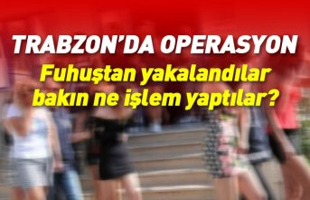 Trabzon'da fuhuş operasyonu: 11 kadına gözaltı