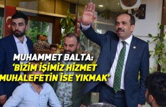 Muhammet Balta: Bizim işimiz hizmet, muhalefetin...