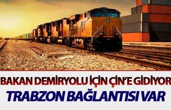 Bakan Demiryolu için Çin'e gidiyor - Trabzon...