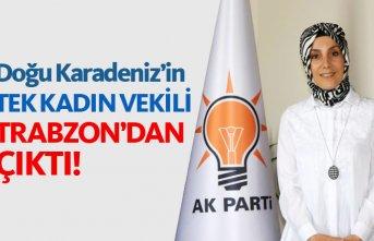 Doğu Karadeniz'in tek kadın vekili Trabzon'dan...