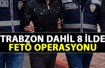 Trabzon dahil 8 ilde FETÖ operasyonu