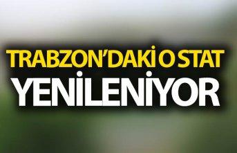 Trabzon'daki Stat yenileniyor