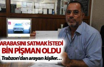 Arabasını satmak istedi bin pişman oldu - Trabzon'dan...
