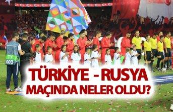 Türkiye - Rusya maçında neler oldu?