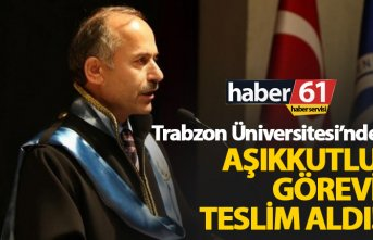 Trabzon Üniversitesi'nde Aşıkkutlu göreve...